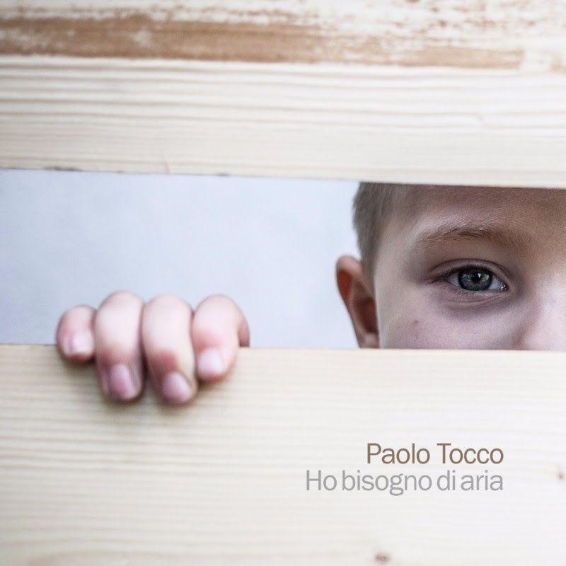 Ho bisogno di aria è il nuovo album di Paolo Tocco