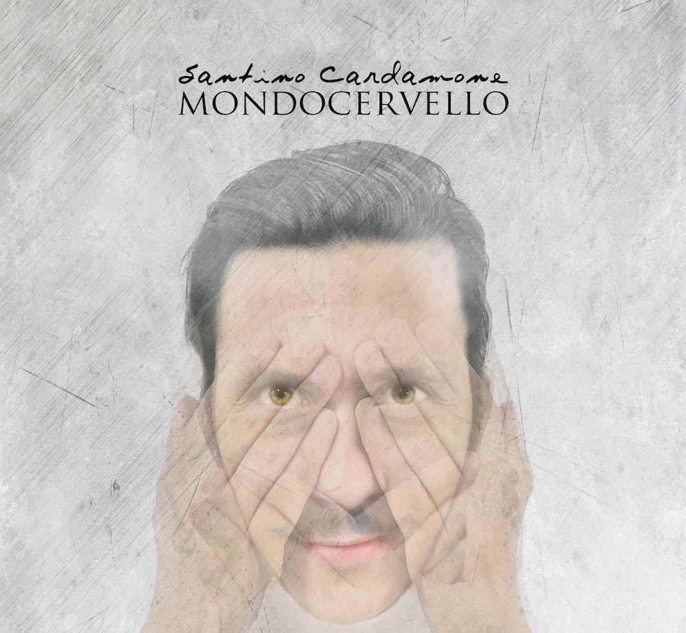Mondocervello: un inno alla vita e al pensiero positivo. Il nuovo album di Santino Cardamone