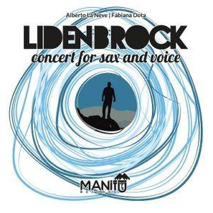 Lidenbrock concert for sax and voice : il nuovo viaggio musicale di Alberto La neve arricchito dalla presenza vocale di Fabiana Dota
