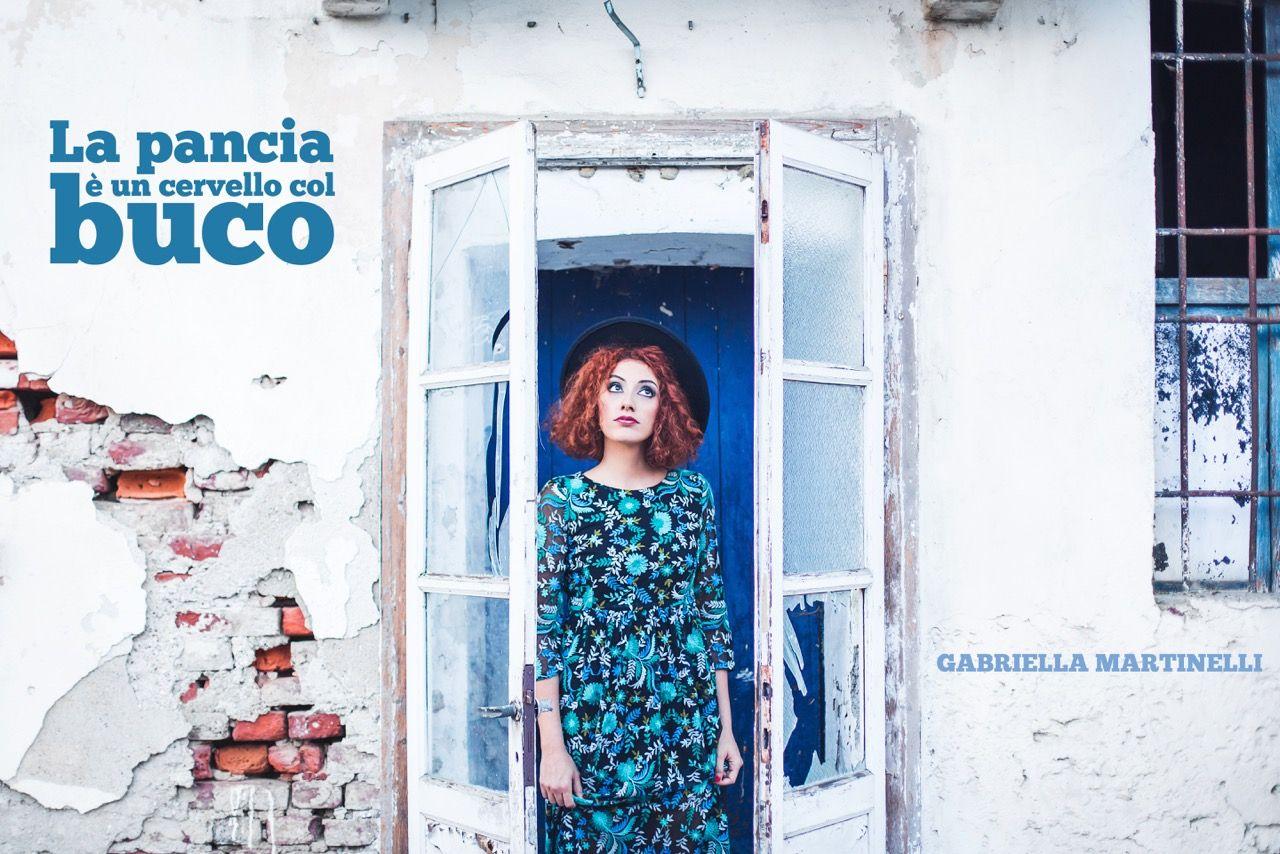 """Gabriella Martinelli presenta il suo nuovo videoclip """"La pancia è un cervello col buco"""""""