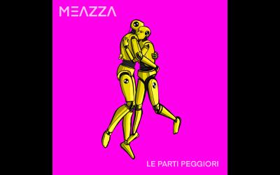 Le parti peggiori: il nuovo singolo e video di Meazza